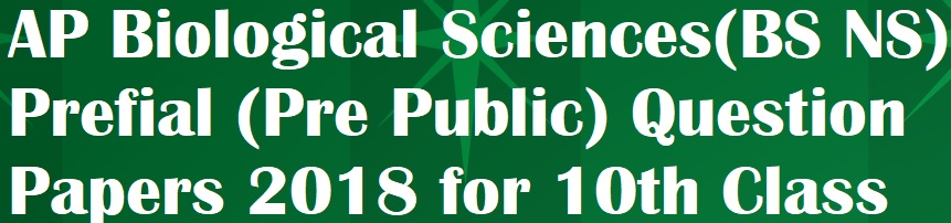 AP Biological Sciences(BS NS) Prefial (Pre Public) Question Papers 2018 for 10th Class (SSC)