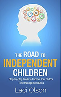 The Road to Independent Children: Step-by-Step Guide to Improving Your Child's Time Management Skills