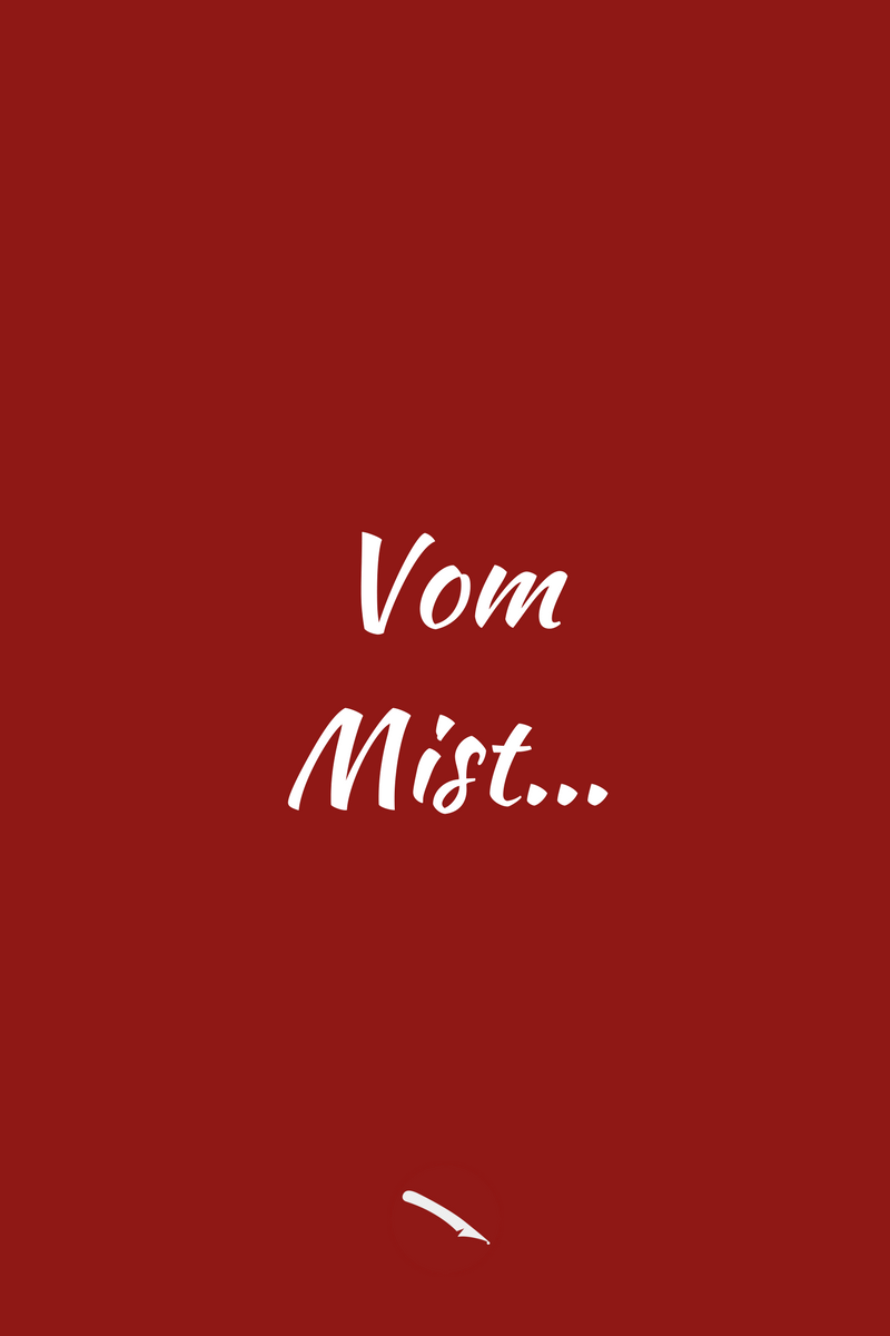 Vom Mist... und wie man ihn wegschaffen kann – im Blog für food, wine, travel & love | Arthurs Tochter kocht  von Astrid Paul