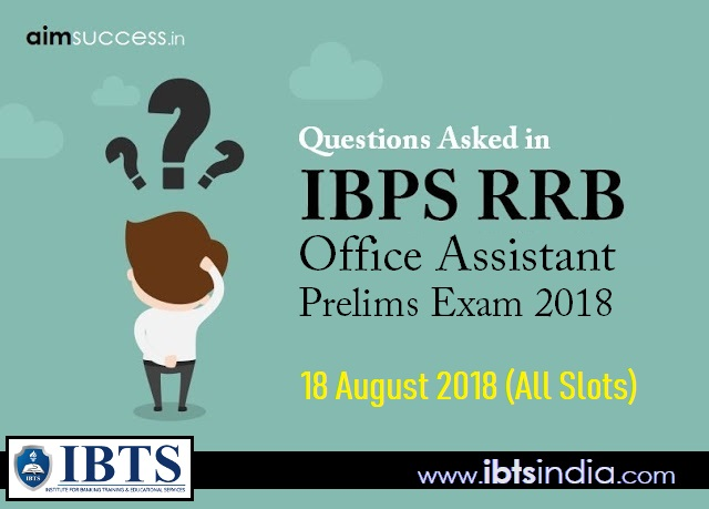 Questions Asked in IBPS RRB Office Assistant Prelims Exam 18 August 2018 (All Slots)