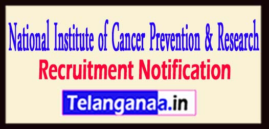 NICPR National Institute of Cancer Prevention And Research Recruitment Notification 2017