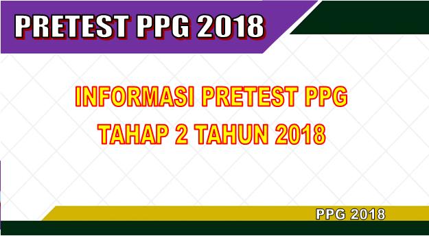Informasi Pretest PPG tahap 2 tahun 2018