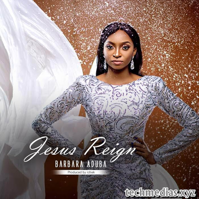 Download Audio Barbara Aduba Jesus Reign Mp3