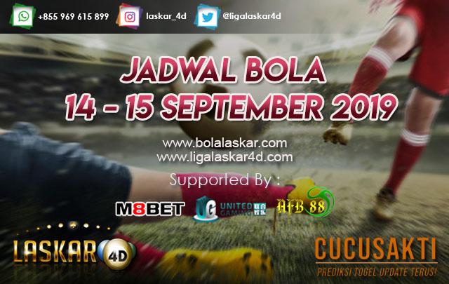 JADWAL BOLA TANGGAL 14 – 15 September 2019