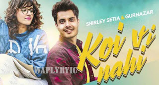 Koi Vi Nahi Song Lyrics | Shirley Setia, Gurnazar