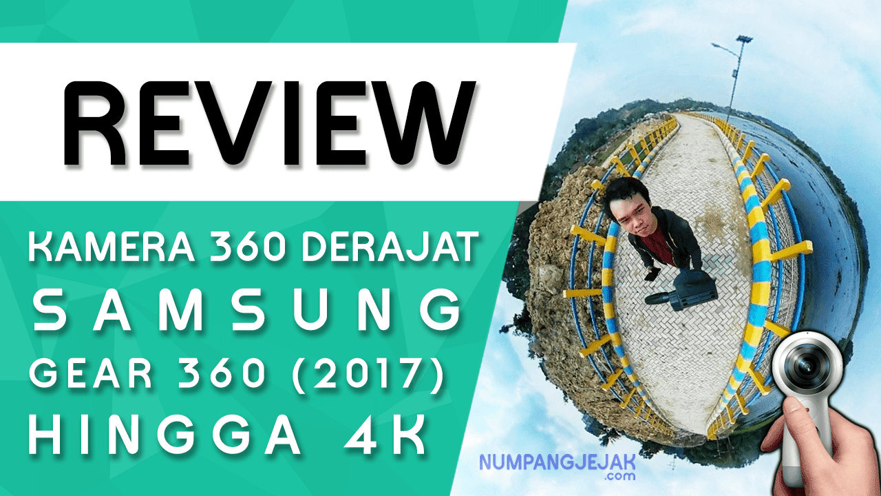 Review Kamera Virtual Samsung Gear 360 (2017)