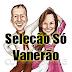 Seleção Só Vanerão - 68 Músicas