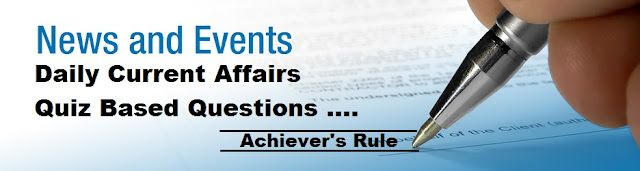 Daily Current Affairs Quiz For Various Competitieve Exams Like IBPS PO, IBPS Clerk, IBPS RRB, SBI PO