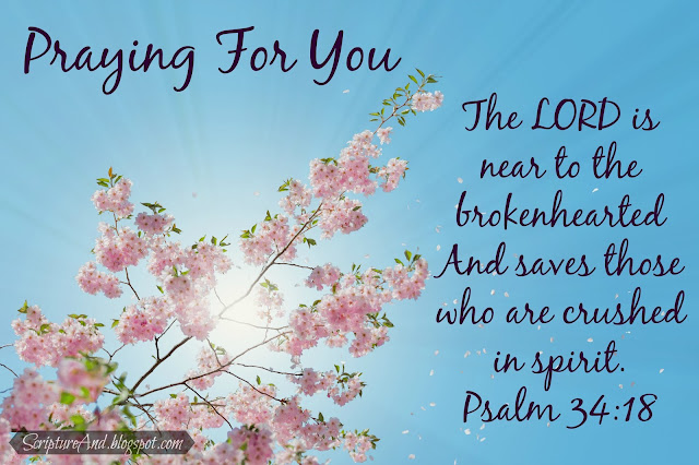 Praying For You image with cherry blossoms in the sun and Psalm 34:18 from ScriptureAnd.blogspot.com
