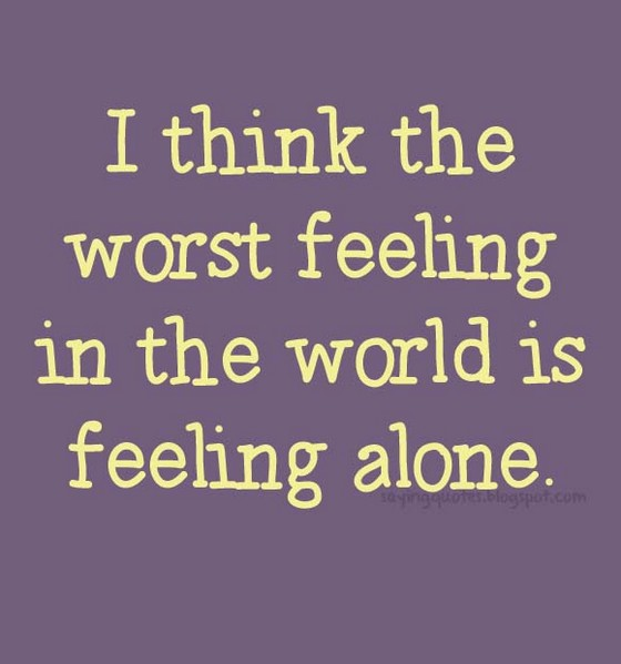 Sad Quotes About Love: I Think Worst Feeling In The World Is Feeling Alone