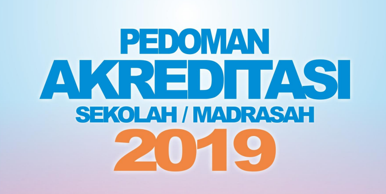Pedoman Akreditasi Sekolah/Madrasah Tahun 2019