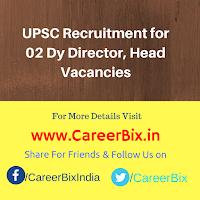 UPSC Recruitment for 02 Dy Director, Head Vacancies