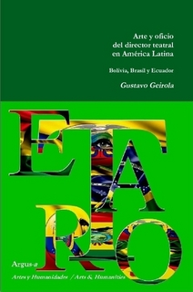Arte y oficio del director teatral en América Latina. Tomo IV Bolivia - Brasil - Ecuador