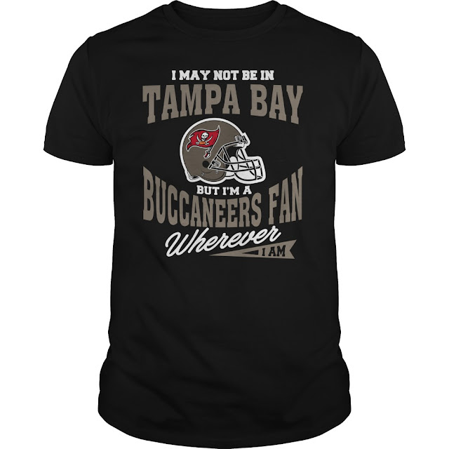 I May Not Be In Tampa Bay But I'm A Buccaneers Fan Wherever I Am Shirt