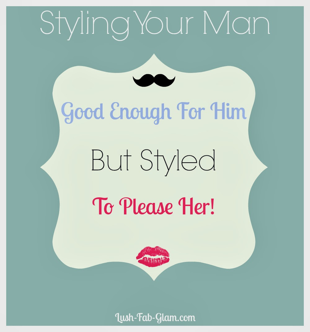 http://www.lush-fab-glam.com/2014/02/styling-your-man-make-over-good-enough.html