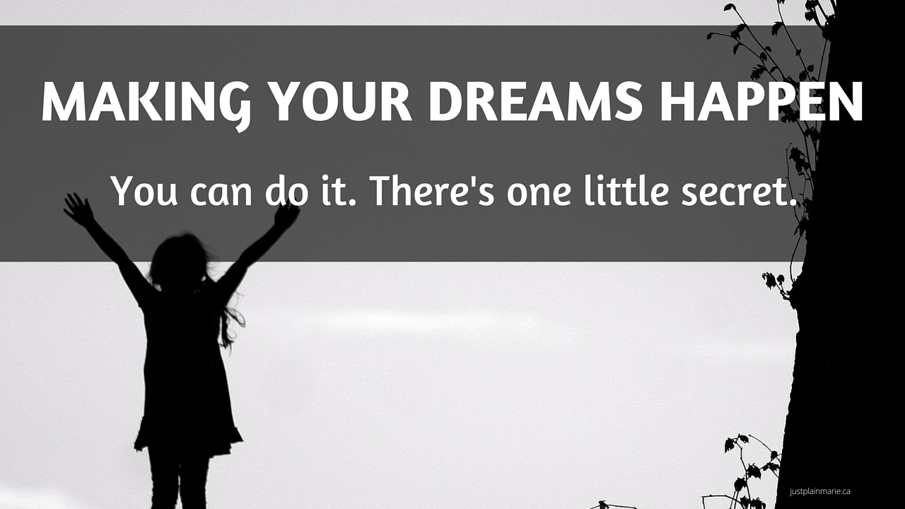 You have dreams. We all do. Do you know the secret to making them happen?