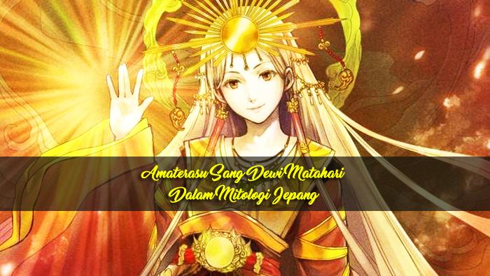 Amaterasu Sang Dewi Matahari dalam Mitologi Jepang