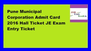 Pune Municipal Corporation Admit Card 2016 Hall Ticket JE Exam Entry Ticket