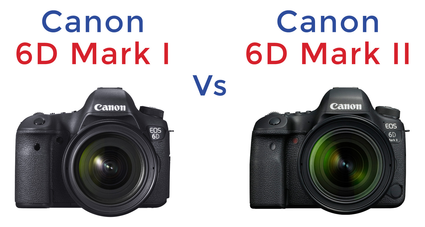 Park Cameras Blog: Canon 6D vs 6D Mark II Review