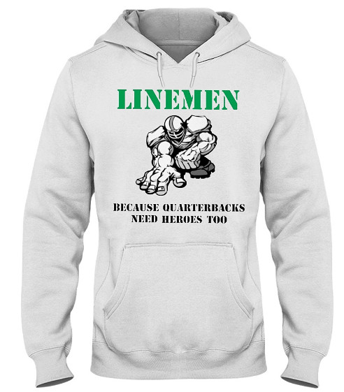 Linemen Because Quarterbacks Need Hero Too Hoodie, Linemen Because Quarterbacks Need Hero Too Sweatshirt, Linemen Because Quarterbacks Need Hero Too T Shirts