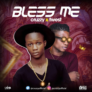 DOWNLOAD MUSIC: Cruzzy ft Twest : Bless Me