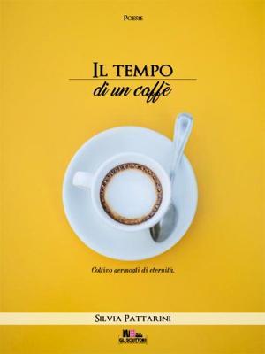 Il tempo di un caffè, di Silvia Pattarini - Gli scrittori della porta accanto