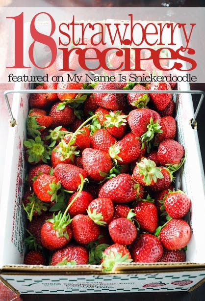 18 Sweet and delicious recipes using fresh strawberries!  From drinks, to salads to desserts!  |  mynameissnickerdoodle.com