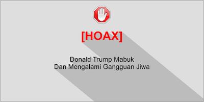 (Hoax) President Donald Trump Mabuk Dan Mengalami Gangguan Jiwa