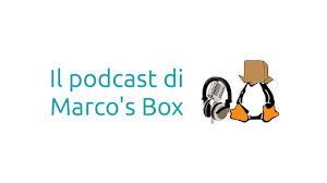 Il podcast di Marco's Box - Puntata 25