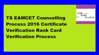 TS EAMCET Counselling Process 2016 Certificate Verification Rank Card Verification Process