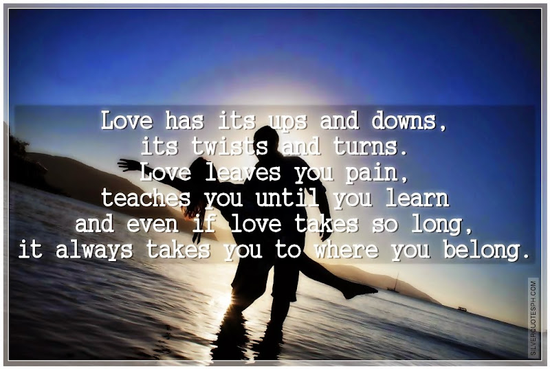Love Has Its Ups And Down, Its Twists And Turns, Picture Quotes, Love Quotes, Sad Quotes, Sweet Quotes, Birthday Quotes, Friendship Quotes, Inspirational Quotes, Tagalog Quotes