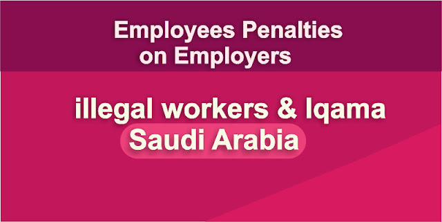 illegal Workers and penalties Saudi Arabia