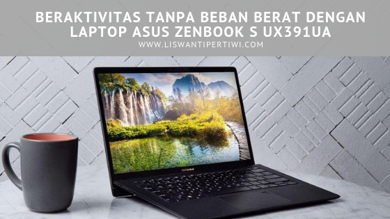 Beraktivitas tanpa Beban Berat dengan Laptop ASUS ZenBook S UX391UA