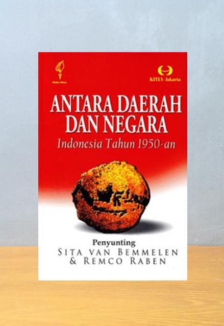 ANTARA DAERAH DAN NEGARA INDONESIA TAHU 1950 AN, Sita Van Bemmalen
