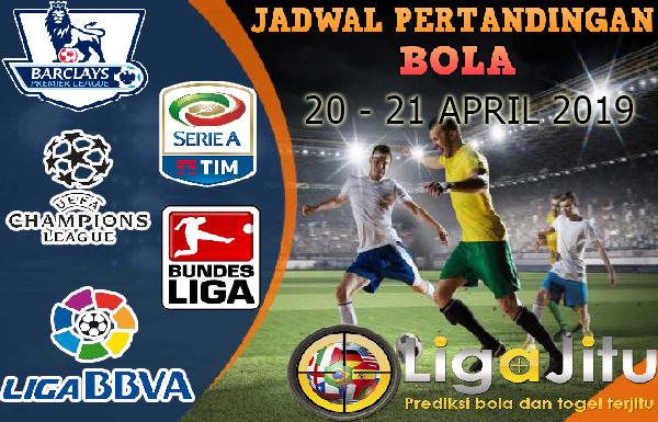 JADWAL PERTANDINGAN BOLA TANGGAL 20 – 21 April 2019
