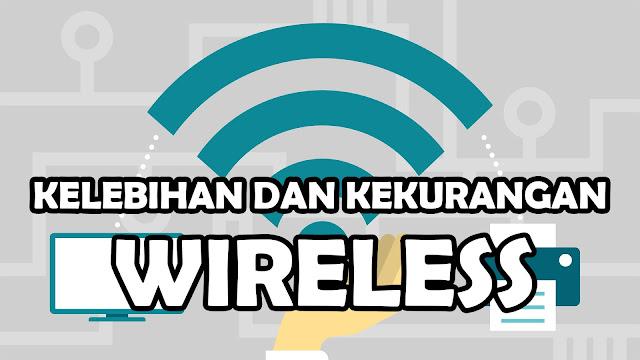 Kelebihan dan Kekurangan Jaringan Wireless