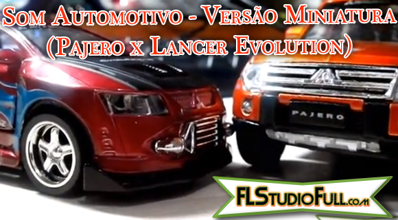 Som Automotivo - Versão Miniatura (Pajero x Lancer Evolution)