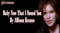 Baby Now That I Found You By Allison Krauss Karaoke
