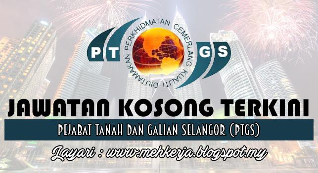 Jawatan Kosong Terkini 2016 di Pejabat Tanah dan Galian Selangor (PTGS)