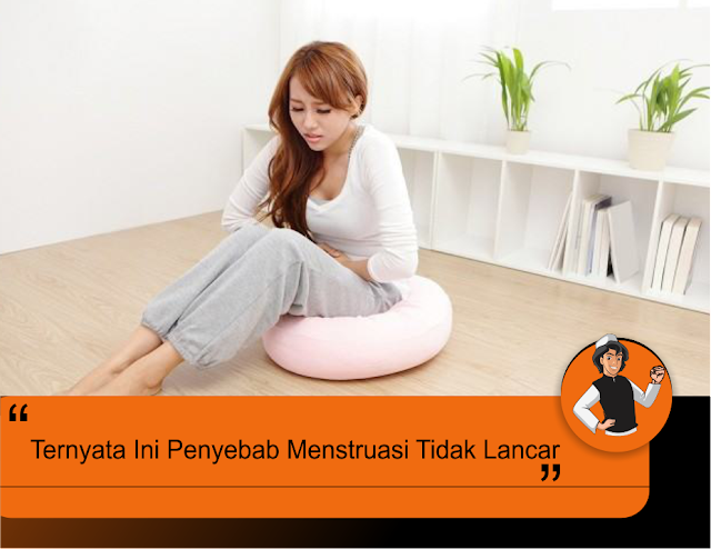 Ternyata Ini Penyebab Menstruasi Tidak Lancar