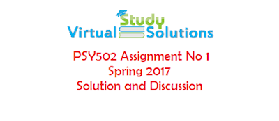 PSY502 Assignment No 1 Spring 2017 Solution and Discussion