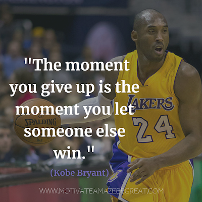 "Super Motivational Quotes: ""The moment you give up is the moment you let someone else win."" - Kobe Bryant"