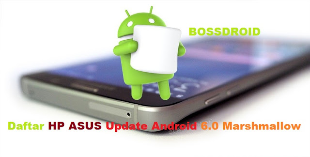 Daftar HP ASUS Update Android 6.0 Marshmallow