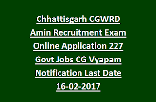 Chhattisgarh CGWRD Amin Recruitment Exam Online Application 227 Govt Jobs CG Vyapam Notification Last Date 16-02-2017