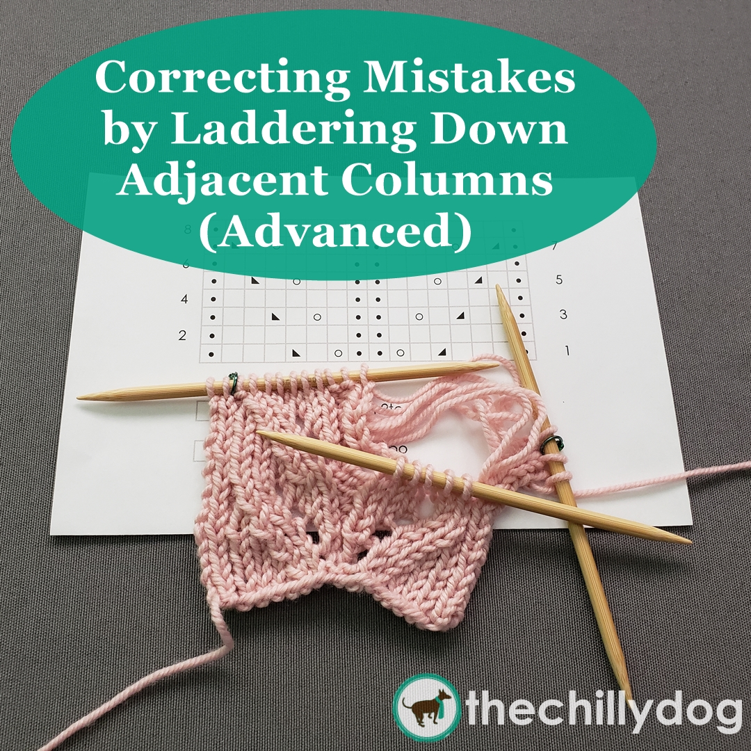 Fixing Knitting Mistakes By Laddering Down Columns Advanced The Chilly Dog