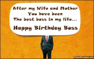 Happy Birthday wishes For Boss: after my wife and mother you have been