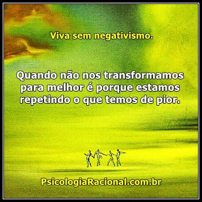 Quando você não se transforma para melhor é porque está repetindo o que tem de pior. Conscientize-se.