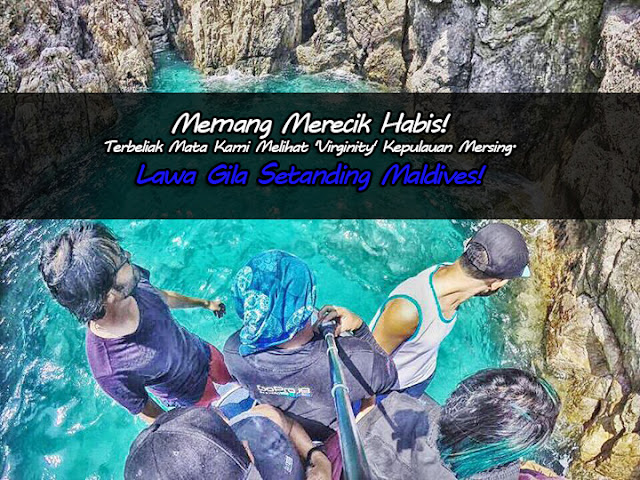 Memang Merecik Habis! Terbeliak Mata Kami Melihat 'Virginity' Kepulauan Mersing. Lawa Gila Setanding Maldives!