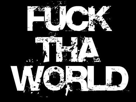 Fuck Da World 85