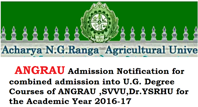 ANGRAU|Acharya N.G. Ranga Agricultural University| Acharya N.G. Ranga Agricultural University|Admission Notification for combined admission into U.G. Degree Courses of ANGRAU ,SVVU,Dr.YSRHU for the Ac/2016/06/acharya-ng-ranga-agricultural-university-admission-notification-for-combined-admission-into-ug-courses.htmlademic Year 2016-17